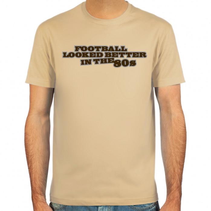 Football looked better T-Shirt