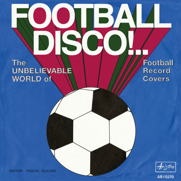 Football Disco! ...The Unbelievable World of Football Record Covers