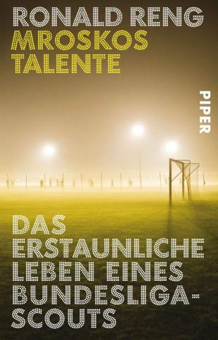 Mroskos Talente - Das erstaunliche Leben eines Bundesliga-Scouts