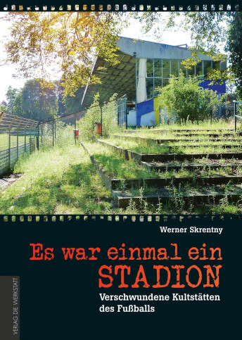 Es war einmal ein Stadion - Verschwundene Kultstätten des Fußballs