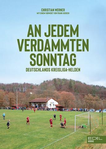 An jedem verdammten Sonntag: Deutschlands Kreisliga-Helden