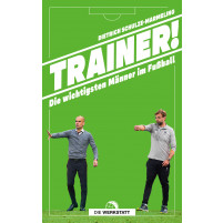 Trainer! - Die wichtigsten Männer im Fußball