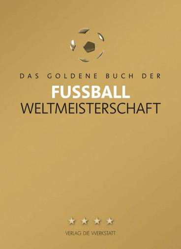 Das goldene Buch der Fußball-Weltmeisterschaft (akt. Auflage mit WM 2018)
